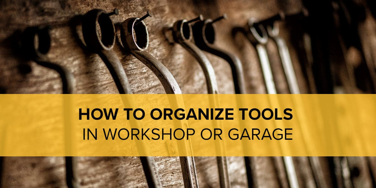 how to organize tools in workshop
