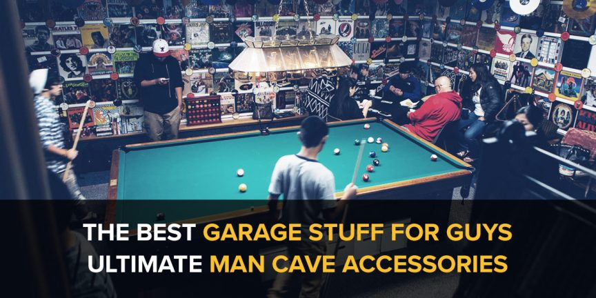 Ultimate man cave accessories the best garage stuff for guys